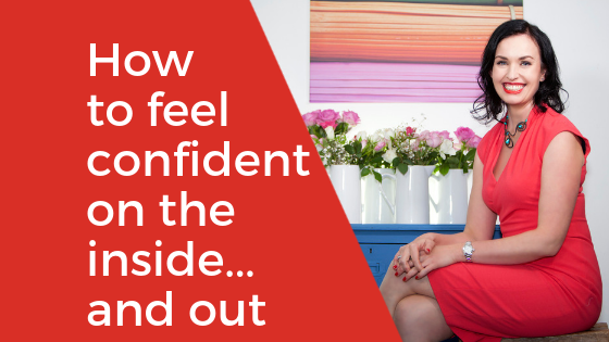 How to feel confident on the inside… and out