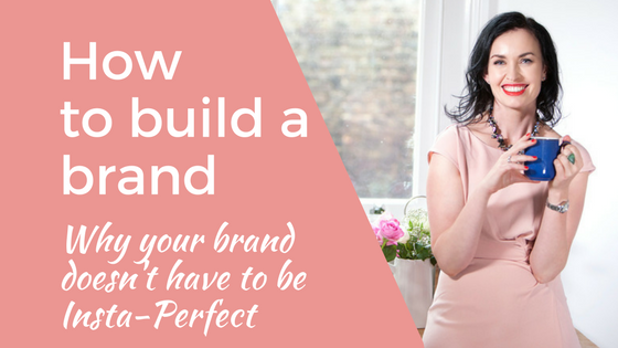 Your brand doesn't have to be Insta-perfect