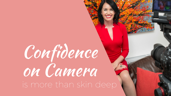 Confidence on camera is more than skin deep