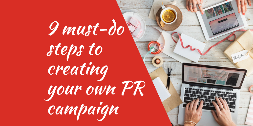9 must-do steps to creating your own PR campaign