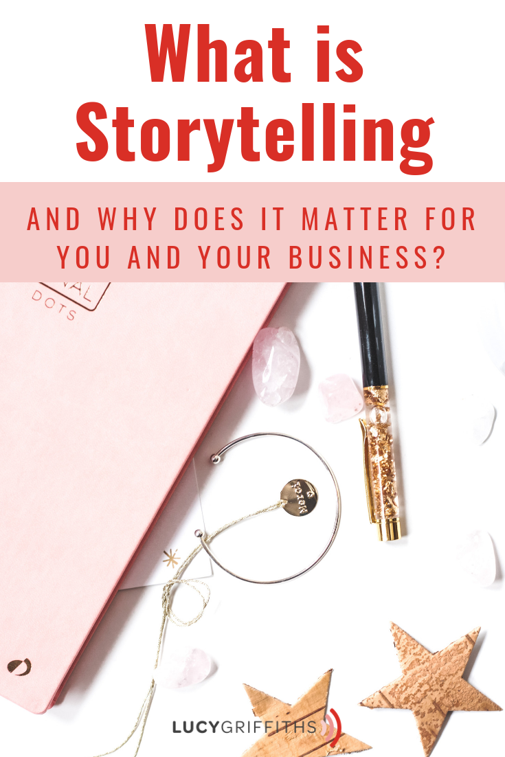 What is Storytelling - and why does it matter for you and your business?
