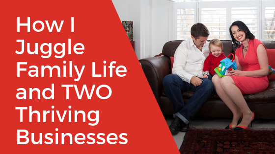 [Video] How I Juggle Family Life and TWO Thriving Businesses