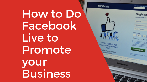 How to Do Facebook Live to Promote your Business