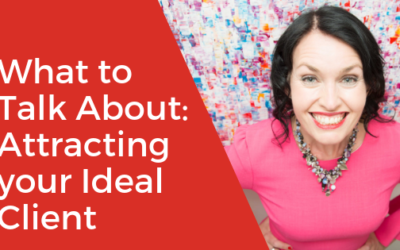 What to Talk About: Attracting your Ideal Client