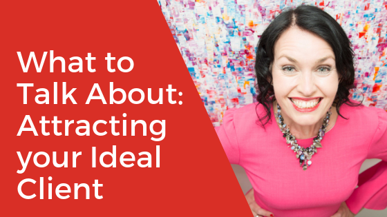[Video] What to Talk About: Attracting your Ideal Client