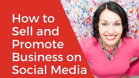 How to Sell and Promote Your Business on Social Media and Market Yourself