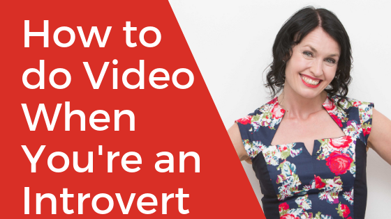 How to do Video When You're an Introvert and Put Yourself Out There