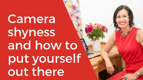 How to overcome camera shyness and put yourself out there