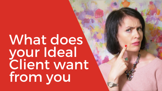 [Video] What does your Ideal Client wants from you? How to figure out your Ideal Client