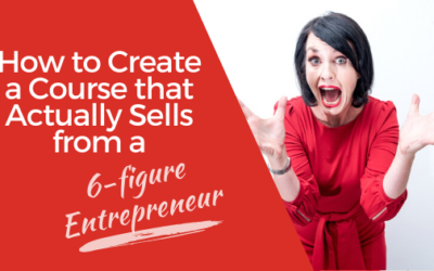 [VIDEO] How to Create a Course that Actually Sells from a 6-figure Entrepreneur